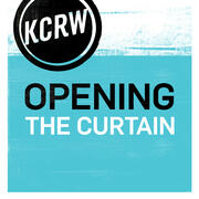 KCRW's Opening the Curtain