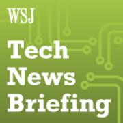 Wall Street Journal Tech News Briefing